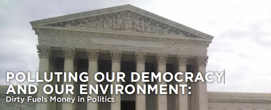 Polluting Our Democracy and Our Environment: Dirty Fuels Money in Politics