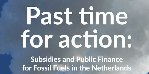 Past Time for Action: Subsidies and Public Finance for Fossil Fuels in the Netherlands