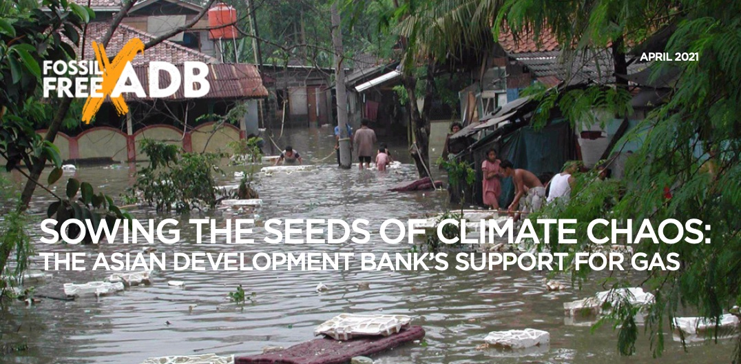 Sowing the Seeds of Climate Chaos: The Asian Development Bank's Support for Gas
