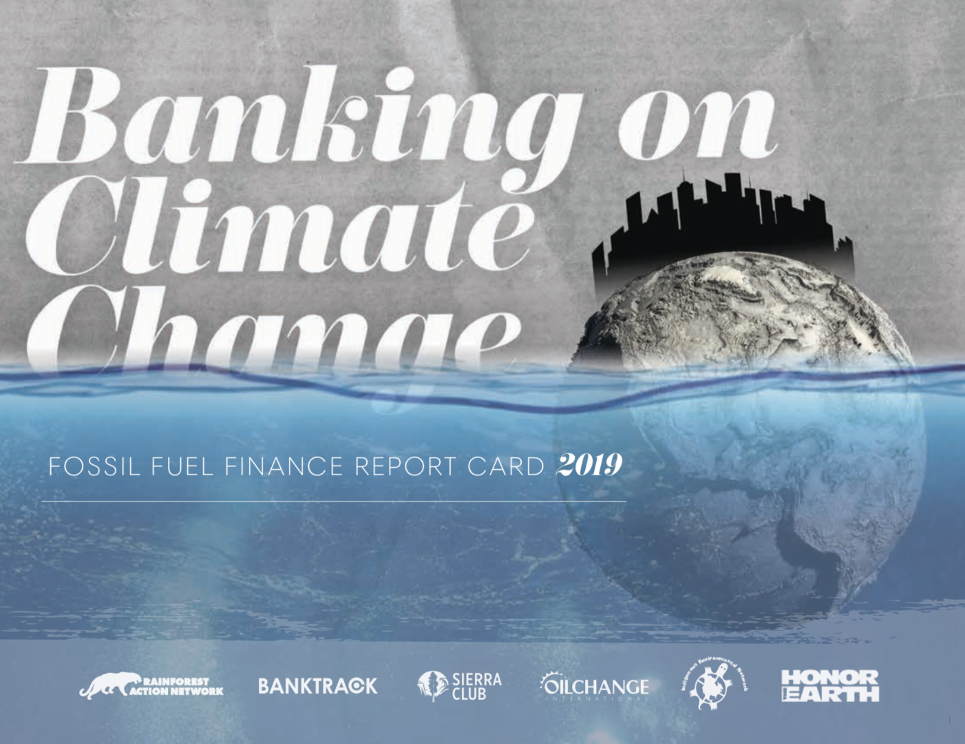 Banking on Climate Change 2019: Fossil Fuel Finance Report Card