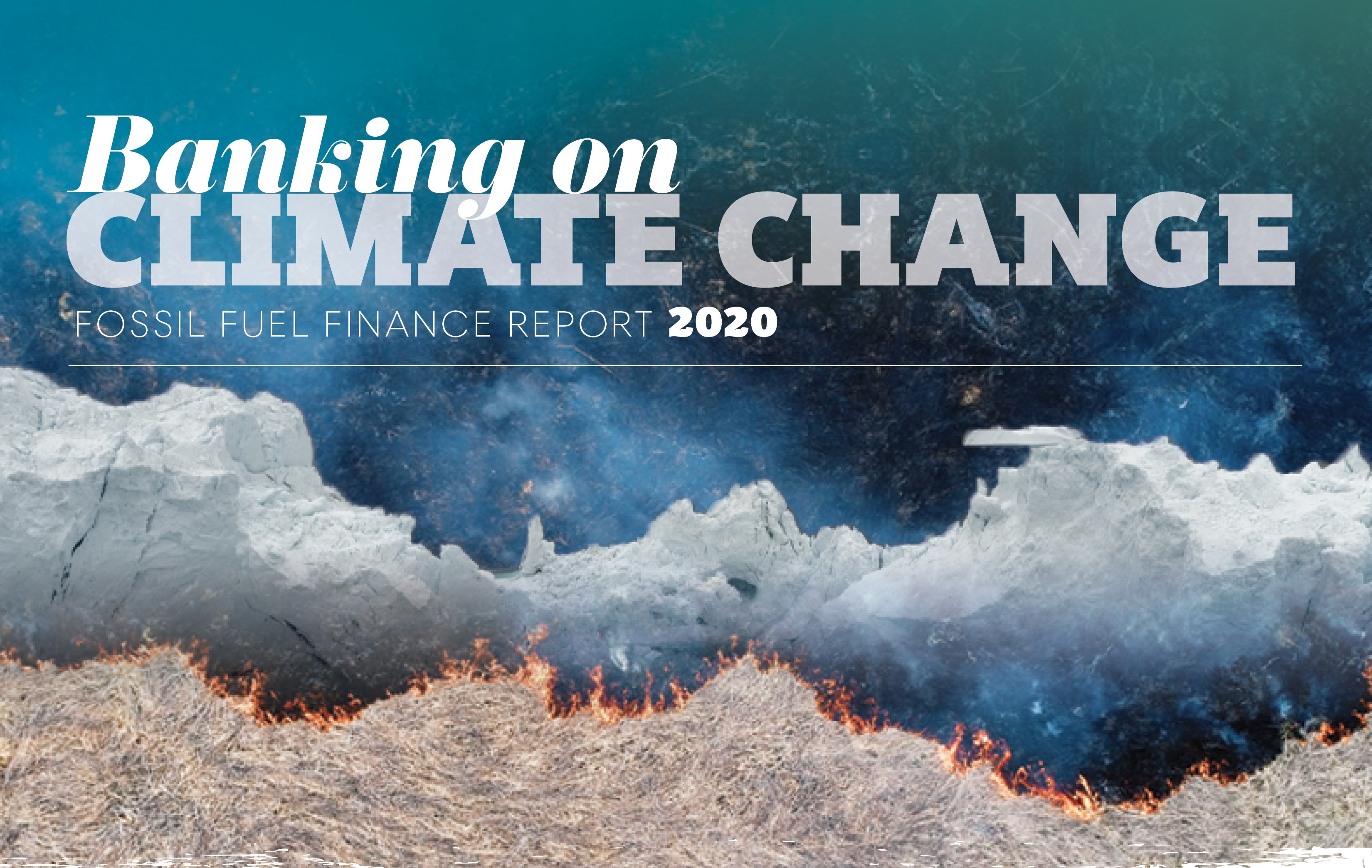 Banking on Climate Change 2020: Fossil Fuel Finance Report Card