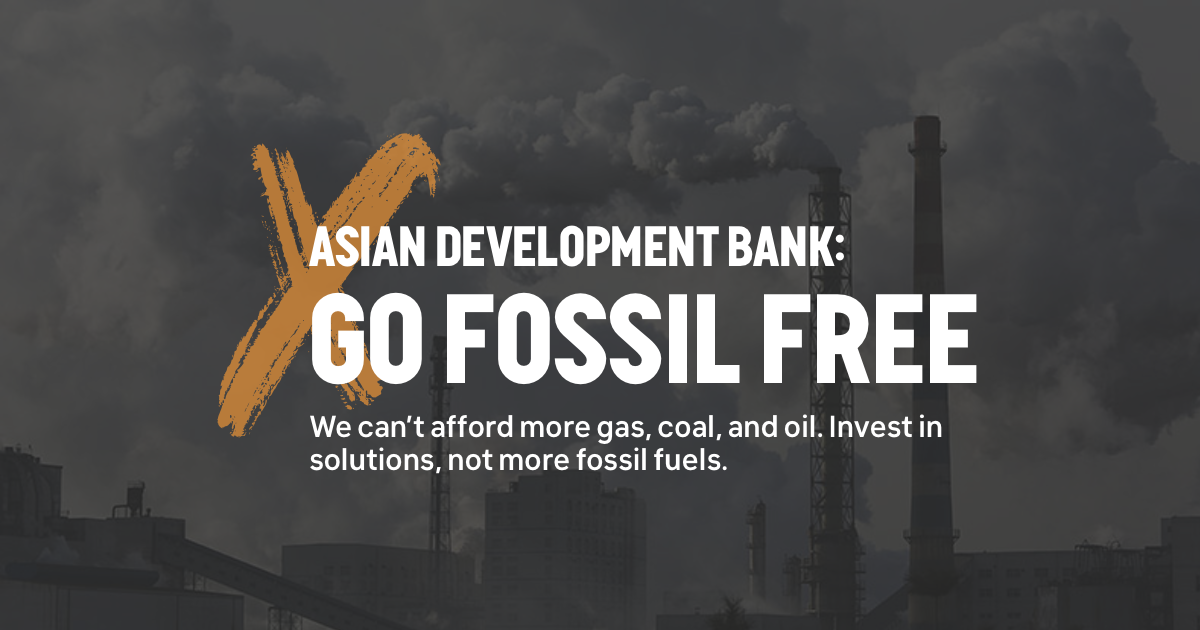 Fossil Free ADB: A new campaign targeting the Asian Development Bank